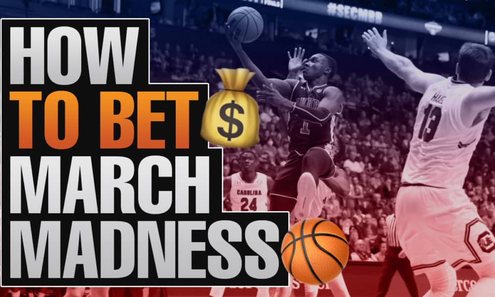 How To Bet March Madness